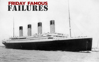 Friday Famous Failures Titanic